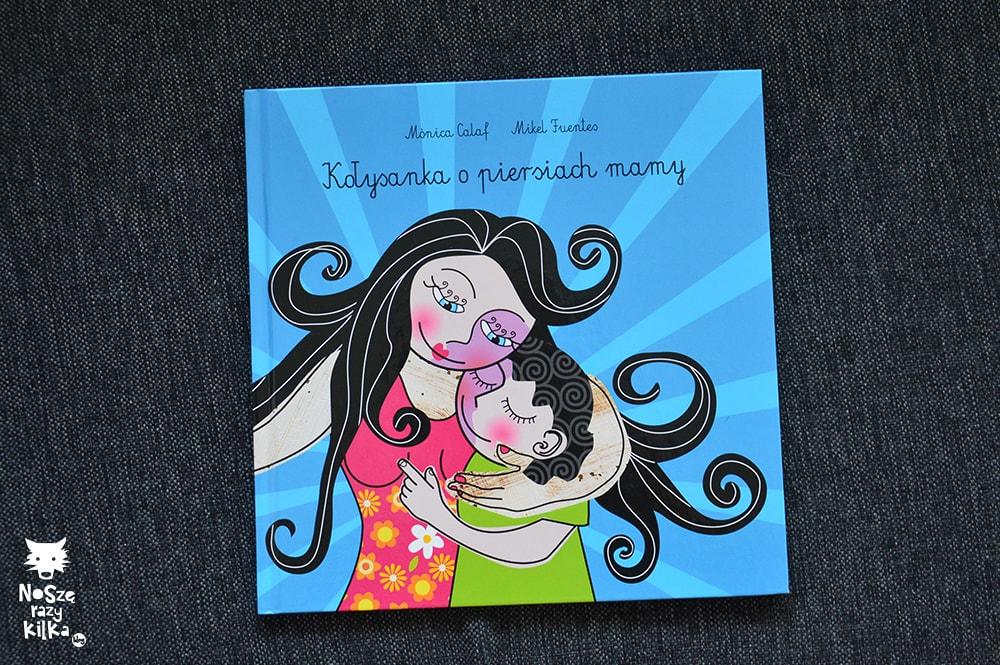 """Książki dla dzieci w wieku 0 - 2 lat """"Kołysanka o piersiach mamy"""" Monika Calaf, Mikel Fuentes, Wydawnictwo MAMANIA"""