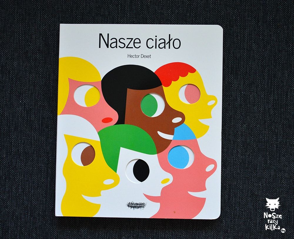 """Książki dla dzieci w wieku 0 - 2 lat """"Nasze ciało"""" Hector Dexet , Wydawnictwo MAMANIA"""