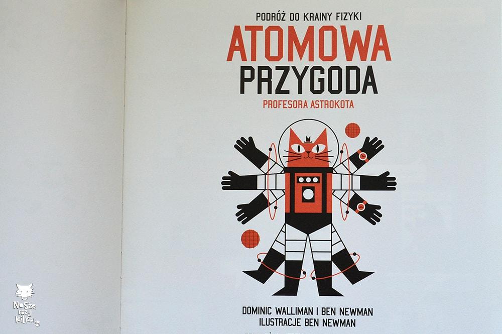 """""""Atomowa przygoda Profesora Astrokota"""" D. Walliman, B. Newman, wyd. Entliczek"""