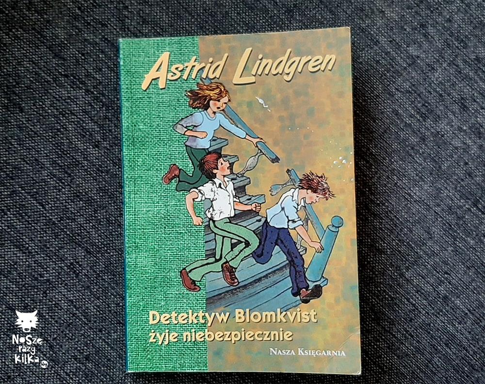"""Detektyw Blomkvist żyje niebiezpiecznie"""" A. Lindgren, wyd. Nasza Księgarnia"""