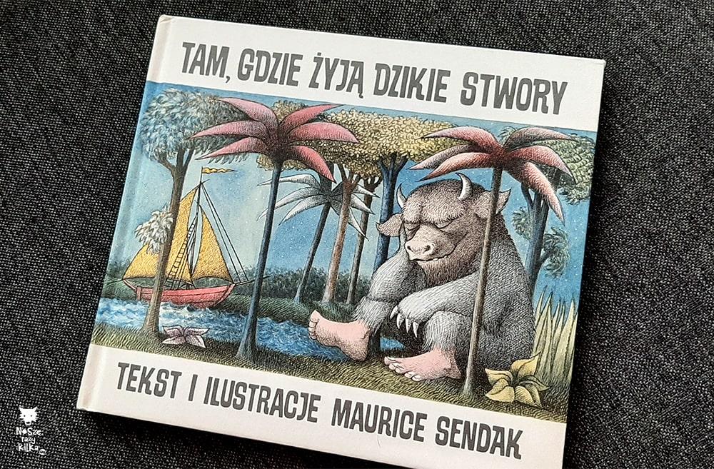 """""""Tam, gdzie żyją dzikie stwory"""" Maurice Sendak, wyd. Dwie Siostry"""